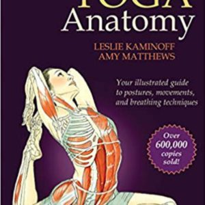 Yoga Anatomy, Second Edition by Leslie Kaminoff and Amy Matthews eBook