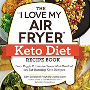"""The """"I Love My Air Fryer"""" Keto Diet From Veggie Frittata to Classic Meatloaf ebook"""