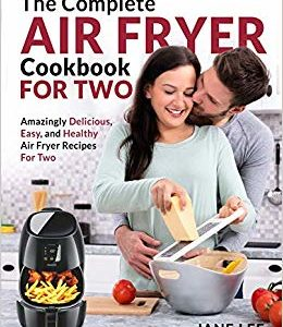 The Complete Air Fryer Cookbook For Two Amazingly Delicious, Recipes Ebook