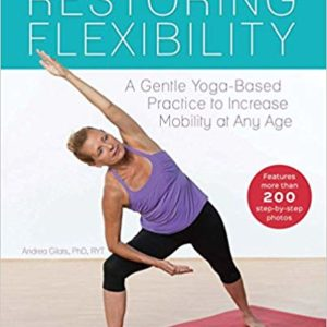 Restoring Flexibility: A Gentle Yoga-Based Practice to Increase Mobility at Any Age Ebook
