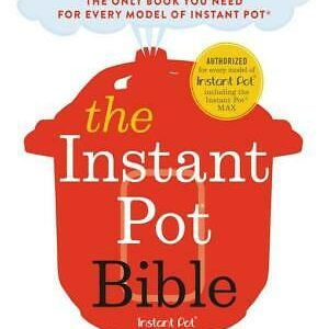 The Instant Pot Bible: More than 350 Recipes and Strategies Ebook