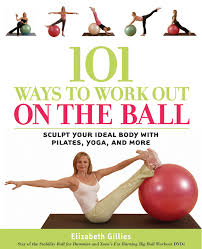 101 Ways to Work Out on the Ball Sculpt Your Ideal Body with Pilates Ebook