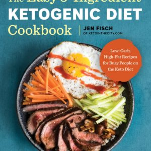 The Easy 5-Ingredient Ketogenic Diet Cookbook: Low-Carb, High-Fat Recipes eBook