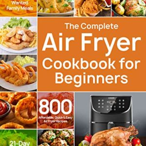 The Complete Air Fryer Cookbook for Beginners: 800 Affordable eBook