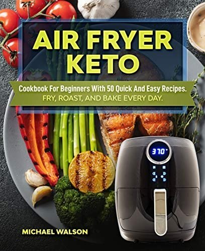 Air Fryer Keto Cookbook For Beginners With 50 Quick And Easy Recipes eBook