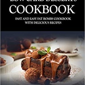Low Carb Desserts Cookbook: Fast and Easy Fat Bombs Cookbook eBook