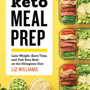 Keto Meal Prep: Lose Weight, Save Time, and Feel Your Best eBook