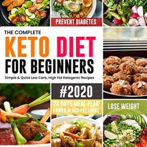 Complete Keto Diet for Beginners 2020 Quick Low Carb, Ketogenic Recipes eBook