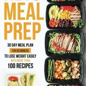 Keto Meal Prep: 30 Day Meal Plan for Beginners to Lose Weight Easily eBook