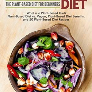 Plant-Based Diet: The Plant-Based Diet for Beginners eBook