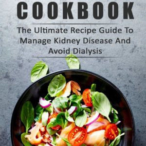 Renal Diet Cookbook: The Ultimate Recipe Guide to Manage Kidney Disease eBook