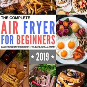 The Complete Air Fryer Cookbook for Beginners: Most Affordable, Quick & Easy Ingredients 559 Air Fryer Recipes eBook