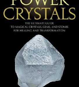 101 power crystals: The ultimate guide to magical crystals, gems, and stones for healing and transformation eBook