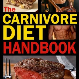 The Carnivore Diet Handbook: Get Lean, Strong, and Feel Your Best Ever on a 100% Animal-Based Diet eBook