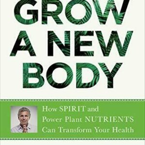 Grow a New Body: How Spirit and Power Plant Nutrients Can Transform Your Health eBook