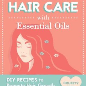 Homemade Natural Hair Care (with Essential Oils): DIY Recipes to Promote Hair Growth eBook
