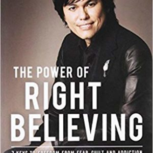 The Power of Right Believing: 7 Keys to Freedom from Fear, Guilt, and Addiction eBook