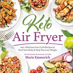 Keto Air Fryer: 100+ Delicious Low-Carb Recipes to Heal Your Body & Help You Lose Weight eBook