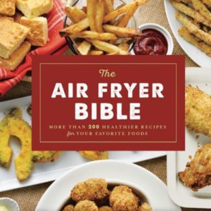 The Air Fryer Bible: More Than 200 Healthier Recipes for Your Favorite Foods eBook