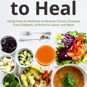 Eat Real to Heal Using Food As Medicine to Reverse Chronic Diseases from Diabetes eBook