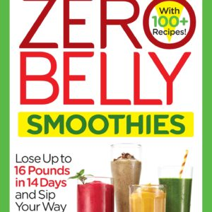 Zero Belly Smoothies: Lose up to 16 Pounds in 14 Days and Sip Your Way to A Lean eBook