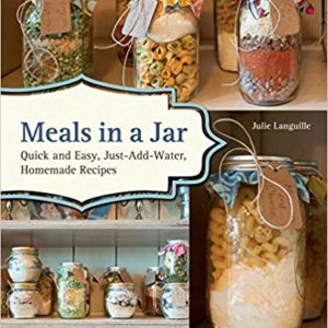 Meals in a Jar: Quick and Easy, Just-Add-Water, Homemade Recipes eBook