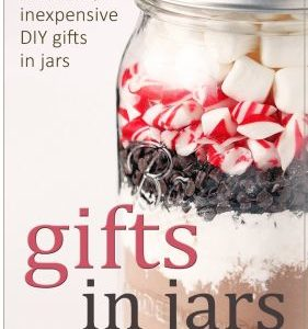 Gifts in Jars: Recipes for Easy, Delicious, Inexpensive DIY Gifts in Jars eBook