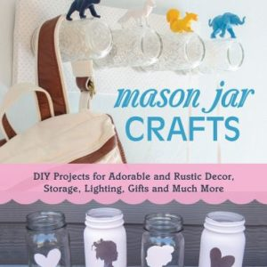Mason Jar Crafts: DIY Projects for Adorable and Rustic Decor, Storage eBook