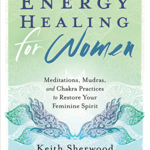 Energy Healing for Women: Meditations, Mudras, and Chakra Practices eBook