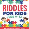 Riddles For Kids Age 9-12 - 300 Funny Riddles and Brain Teasers eBook